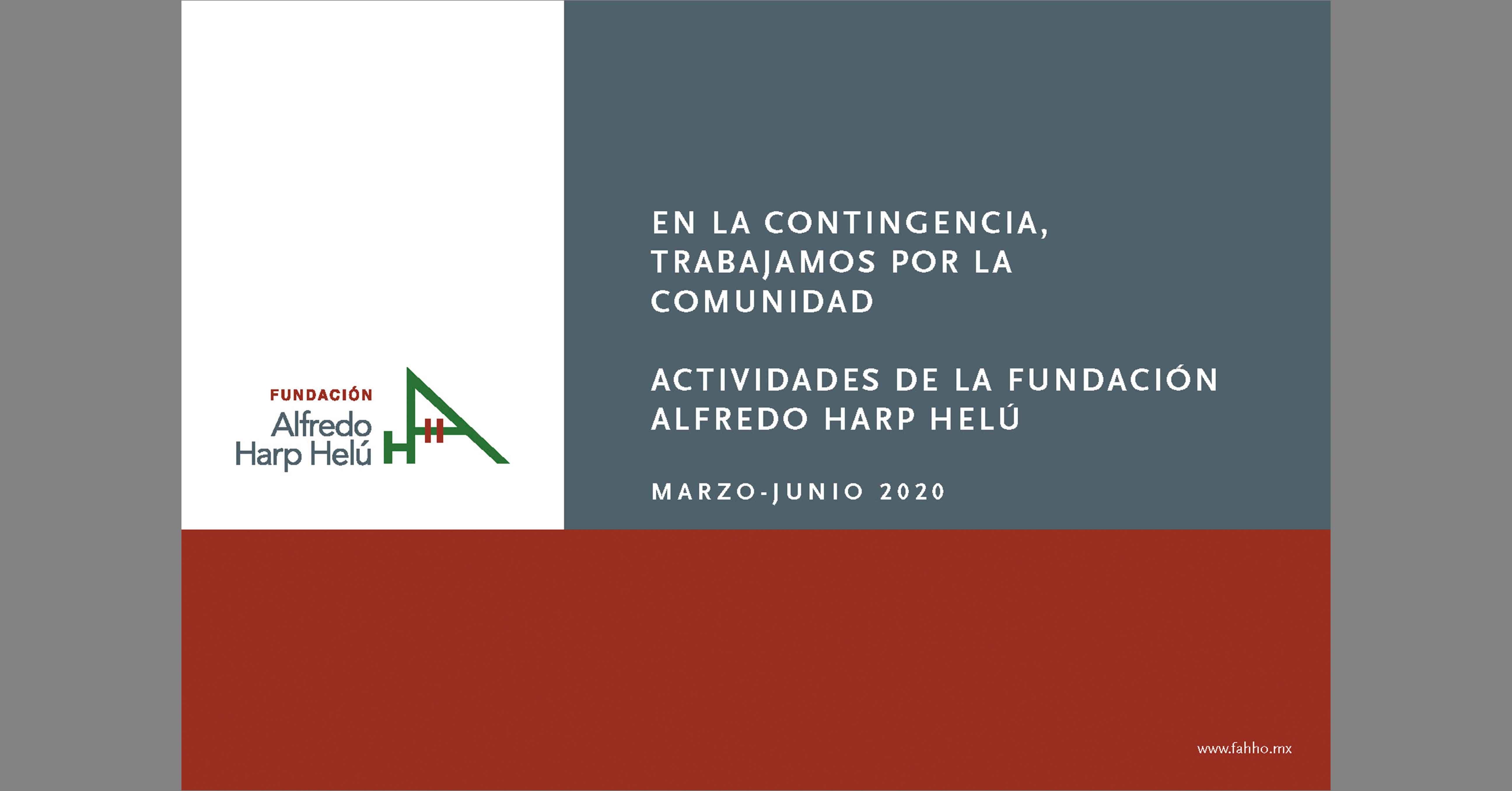 Informe de la Fundación Alfredo Harp Helú Oaxaca, durante la contingencia sanitaria por la COVID - 19, correspondiente al periodo de marzo a junio de 2020.